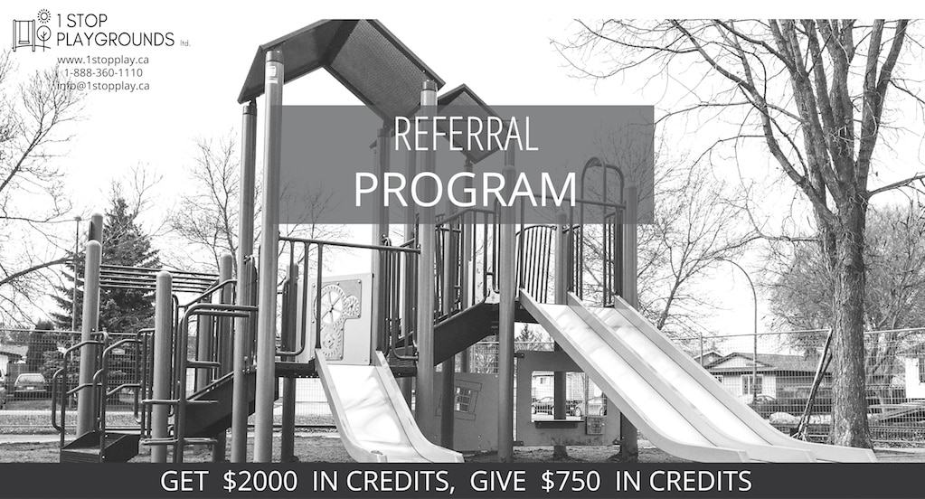 WE BELIEVE SHARING IS CARING ! When you complete your purchase with 1 Stop Playgrounds, let us know who referred you and you'll both receive credit. All referral credits will expire five (5) years after the date of purchase. Referral credits become active when project purchase is complete. Purchases may be made on playgrounds, splash parks, park furnishings or sports equipment or a combination of all. Taxes and Freight are not included on purchase total. For purchases between $25,000 - $99,999 Referrer Rewards: $250 credit with 1 Stop Playgrounds Referee Rewards: $250 credit with 1 Stop Playgrounds For purchases that are $100,000 - $199,999 Referrer Reward is $1000 credit with 1 Stop Playgrounds Referee Reward is $500 credit with 1 Stop Playgrounds. For purchases that are $200,000 and more Referrer Reward is $2000 credit with 1 Stop Playgrounds Referee Reward is $750 credit with 1 Stop Playgrounds.